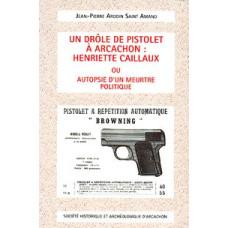 Un DRÔLE de PISTOLET à ARCACHON : Henriette CAILLAUX